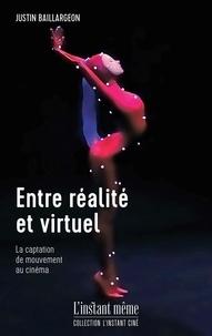 Justin Baillargeon - Entre réalité et virtuel - La captation de mouvement au cinéma.
