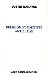 Justin Banayas - Religion et identité antillaise.