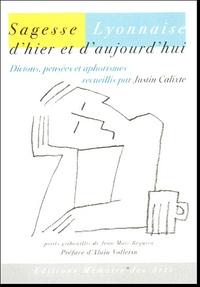 Justin Calixte - Sagesse Lyonnaise d'hier et d'aujourd'hui - Dictons, pensées et aphorismes.