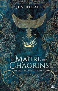 Justin Call - Les Dieux silencieux Tome 1 : Le maître des chagrins.