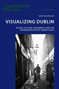 Justin Carville - Visualizing Dublin - Visual Culture, Modernity and the Representation of Urban Space.