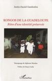 Justin-Daniel Gandoulou - Kongos de la Guadeloupe - Rites d'une identité préservée.