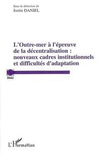 Justin Daniel - Outre-mer à l'épreuve de la décentralisation : nouveaux cadres institutionnels et difficultés d'adaptation.