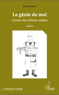 Justin Danwe - Le génie du mal - L'assaut des enfants-soldats - Roman.