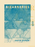 Justin Dupain - Bizarreries - 1874.