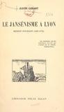 Justin Godart - Le Jansénisme à Lyon - Benoît Fourgon, 1687-1773.