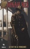 Justin Gray et Jimmy Palmiotti - Jonah Hex Tome 1 : Le colt de la vengeance.