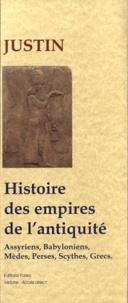 Justin - Histoire des empires de l'antiquité - Assyriens, Babyloniens, Mèdes, Perses, Scythes et Grecs.