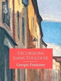 Justin Jourdan - Excursions dans Toulouse - Et le département de la Haute-Garonne.
