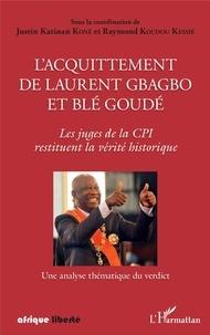 Justin Katinan Koné et Raymond Koudou Kessié - L'acquittement de Laurent Gbagbo et Blé Goudé - Les juges de la CPI restituent la vérité historique - Une analyse thématique du verdict.
