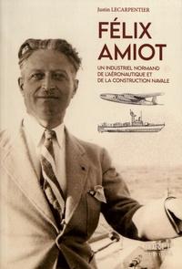 Justin Lecarpentier - Félix Amiot - Un industriel normand de l'aéronautique et de la construction navale.