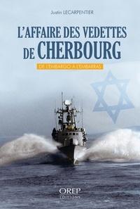 Justin Lecarpentier - L'affaire des vedettes de Cherbourg - De l'embargo à l'embarras.