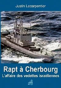 Justin Lecarpentier - Rapt à Cherbourg - L'affaire des vedettes d'Israël.
