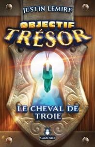 Justin Lemire - Objectif trésor  : Le cheval de Troie.