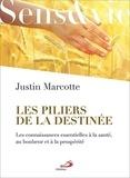 Justin Marcotte - Les piliers de la destinée - Les connaissances essentielles à la santé, au bonheur et à la prospérité.