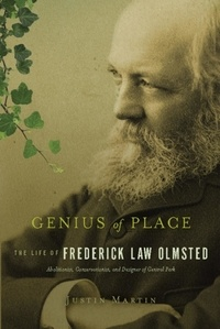 Justin Martin - Genius of Place - The Life of Frederick Law Olmsted.