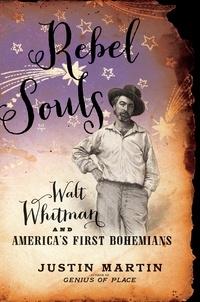 Justin Martin - Rebel Souls - Walt Whitman and America's First Bohemians.