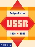 Justin McGuirk et Alexandra Sankova - Designed in the USSR: 1950-1989 - From the collection of the Moscow Design Museum.