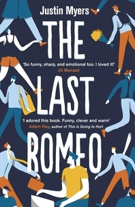 Justin Myers - The Last Romeo - A razor-sharp, laugh-out-loud debut.