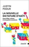 Justin Podur - La nouvelle dictature d'Haïti - Coup d'Etat, séisme et occupation onusienne.