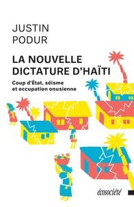 Justin Podur et Geneviève Boulanger - La nouvelle dictature d'Haïti - Coup d'État, séisme et occupation onusienne.