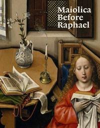 Maiolica Before Raphael - Justin Raccanello |