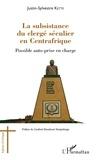Justin-Sylvestre Kette - La subsistance du clergé séculier en Centrafrique - Possible auto-prise en charge.