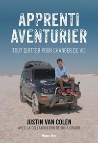 Justin Van Colen - Apprenti aventurier - Tout quitter pour changer de vie.