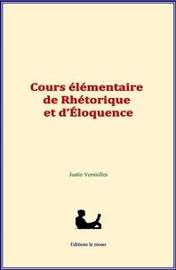 Justin Verniolles - Cours élémentaire de rhétorique et d'éloquence.