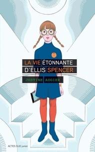 Justine Augier - La vie étonnante d'Ellis Spencer.