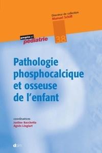 Justine Bacchetta et Agnès Linglart - Pathologie phosphocalcique et osseuse de l'enfant.