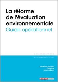 Justine Bain-Thouverez et Claire Bour - La réforme de l'évaluation environnementale - Guide opérationnel.