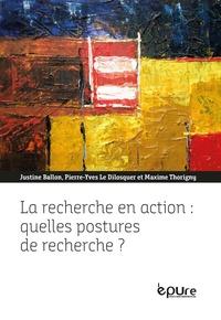 Justine Ballon et Pierre-Yves Le Dilosquer - La recherche en action : quelles postures de recherche ? - Expériences croisées de jeunes chercheurs.
