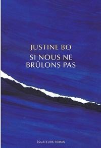 Justine Bo - Si nous ne brûlons pas.
