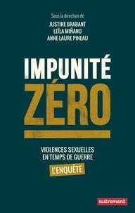 Justine Brabant et Leila Minano - Impunité zéro - Violences sexuelles en temps de guerre : l'enquête.