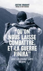 """Justine Brabant - """"Qu'on nous laisse combattre, et la guerre finira"""" - Avec les combattants du Kivu."""