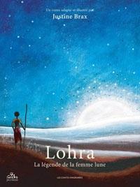 Justine Brax et Serge Carpentier - Lohra - La légende de la femme lune.