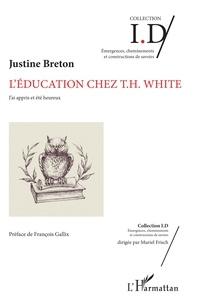 Justine Breton - L'éducation chez T.H. White - J'ai appris et été heureux.