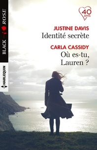 Justine Davis et Carla Cassidy - Identité secrète - Où es-tu, Lauren ?.