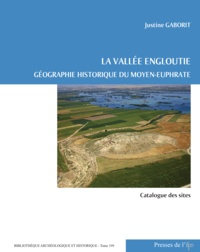 Justine Gaborit - La vallée engloutie - Géographie historique du Moyen-Euphrate (du IVe s. av. J.-C. au VIIe s. apr. J.-C.) Volume 2, Catalogue des sites.