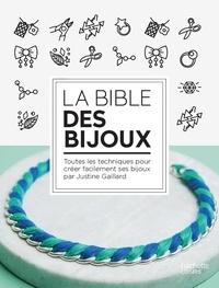 Justine Gaillard - La bible des bijoux - Toutes les techniques pour créer facilement ses bijoux.