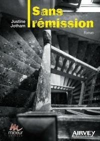 Justine Jotham - Sans rémission.