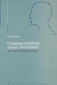 Justine Lacroix - Communautarisme versus libéralisme - Quel modèle d'intégration politique ?.