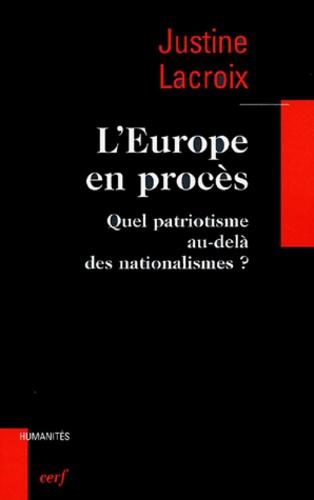 Justine Lacroix - L'Europe en procès - Quel patriotisme au-delà des nationalismes ?.