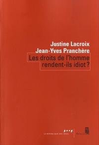 Justine Lacroix et Jean-Yves Pranchère - Les droits de l'homme rendent-ils idiot ?.