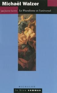 Justine Lacroix - Michaël Walzer. - Le pluralisme et l'universel.
