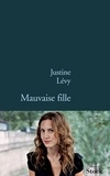 Justine Lévy - Mauvaise fille.