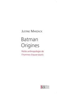 Justine Marzack - Batman origines - Petite anthropologie de l'homme chauve-souris.