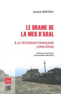 Justine Mattioli - Le drame de la mer d'Aral à la télévision française (1990-2010).
