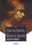 Justine Niogret - Chien du heaume suivi de Mordre le Bouclier.